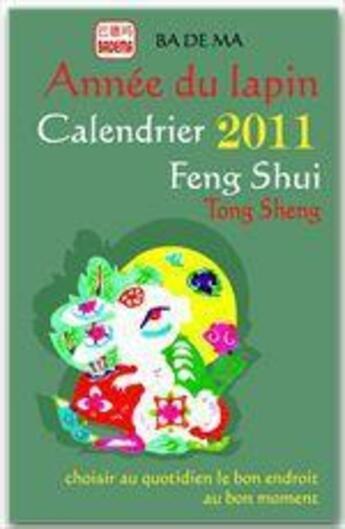 Couverture du livre « Calendrier feng shui 2011 ; l'année du lapin » de Badema aux éditions Badema