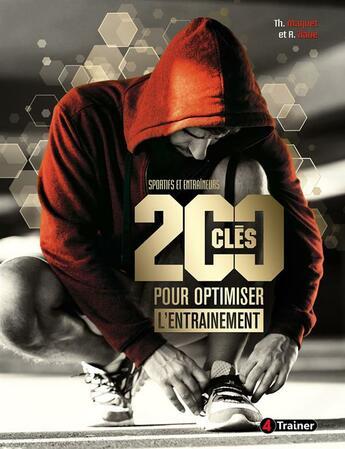 Couverture du livre « 200 clefs pour optimiser l'entrainement » de Thierry Maquet et Rachid Ziane aux éditions 4 Trainer