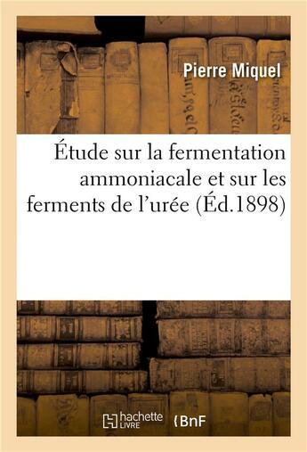 Couverture du livre « Etude sur la fermentation ammoniacale et sur les ferments de l'uree » de Miquel-P aux éditions Hachette Bnf