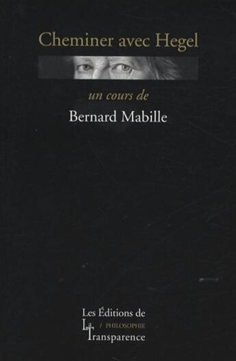Couverture du livre « Cheminer avec hegel » de Bernard Mabille aux éditions Transparence