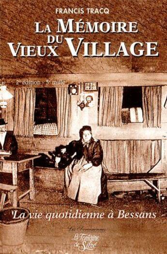 Couverture du livre « Mémoire du vieux village ; la vie quotidienne à Bessans (2e édition) » de Francis Tracq aux éditions La Fontaine De Siloe
