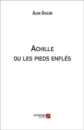 Couverture du livre « Achille ou les pieds enflés » de Alain Gascon aux éditions Editions Du Net