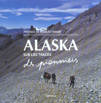 Couverture du livre « Alaska, sur les traces des pionniers » de Laurent Granier et Philippe Lansac et Megan Son aux éditions Arthaud
