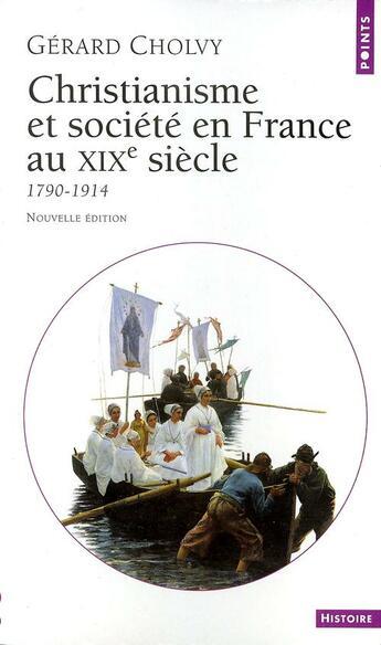 Couverture du livre « Christianisme et société en France au XIXe siècle, 1790-1914 » de Gerard Cholvy aux éditions Points