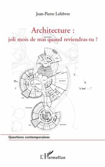 Couverture du livre « Architecture : joli mois de mai quand reviendras-tu ? » de Jean-Pierre Lefebvre aux éditions L'harmattan
