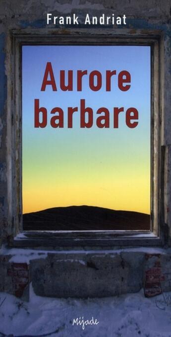 Couverture du livre « Aurore barbare » de Frank Andriat aux éditions Mijade