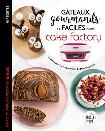 Couverture du livre « Gâteaux gourmands et faciles avec cake factory » de Delphine Constantini et Juliette Lalbaltry aux éditions Dessain Et Tolra
