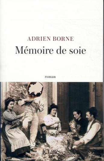 Couverture du livre « Mémoire de soie » de Adrien Borne aux éditions Lattes