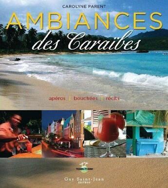 Couverture du livre « Ambiances des caraïbes ; apéros, bouchées, récits » de Carolyne Parent aux éditions Guy Saint-jean