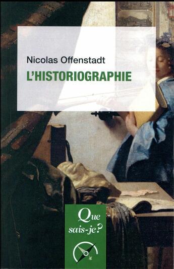 Couverture du livre « L'historiographie (2e édition) » de Nicolas Offenstadt aux éditions Que Sais-je ?