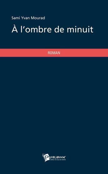 Couverture du livre « à l'ombre de minuit » de Sami Yvan Mourad aux éditions Publibook