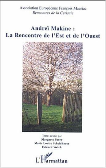 Couverture du livre « Andrei Makine : La Rencontre De L'Est Et De L'Ouest » de Collectif aux éditions L'harmattan