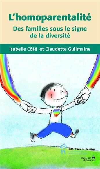 Couverture du livre « L'homoparentalité ; des familles sous le signe de la diversité » de Isabelle Cote et Claudette Guilmaine aux éditions Sainte Justine