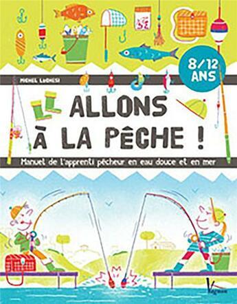 Couverture du livre « Allons à la pêche ! manuel de l'apprenti pêcheur en mer et en eau douce » de Michel Luchesi aux éditions Vagnon
