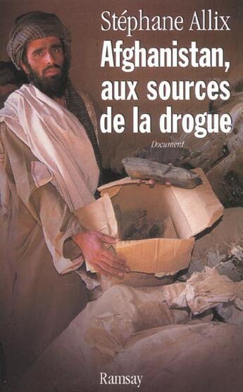 Couverture du livre « Afghanistan aux sources de la drogue » de Stephane Allix aux éditions Ramsay