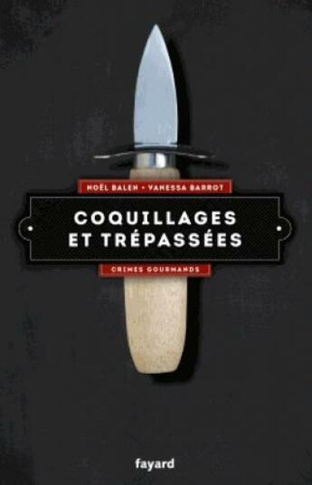 Couverture du livre « Crimes gourmands T.5 ; coquillages et trépassées » de Noel Balen et Vanessa Barrot aux éditions Fayard