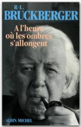 Couverture du livre « A l'heure où les ombres s'allongent ; mémoires » de Raymond Leopold Bruckberger aux éditions Albin Michel