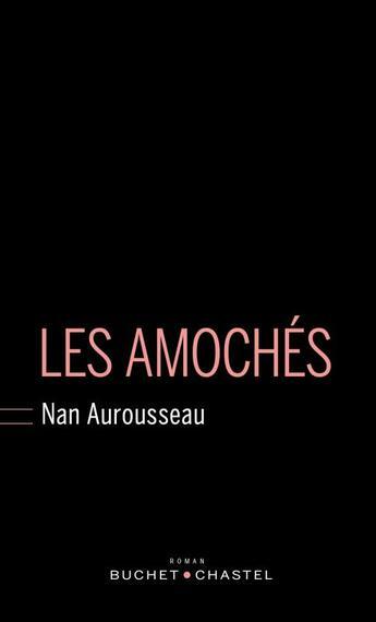Couverture du livre « Les amochés » de Nan Aurousseau aux éditions Buchet Chastel