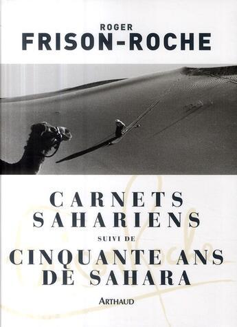 Couverture du livre « Carnets sahariens ; 50 ans de Sahara » de Frison-Roche aux éditions Arthaud