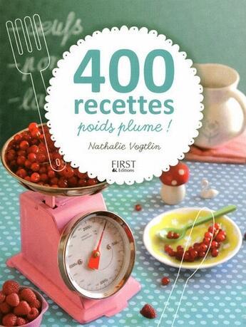 Couverture du livre « 400 recettes poids plume ! » de Nathalie Vogtlin aux éditions First