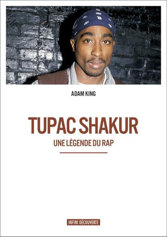 Couverture du livre « Tupac Shakur ; une légende du rap » de Adam King aux éditions Infini Decouverte