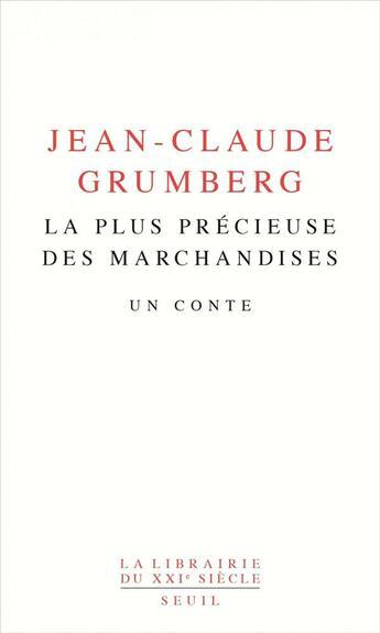 Couverture du livre « La plus précieuse des marchandises ; un conte » de Jean-Claude Grumberg aux éditions Seuil