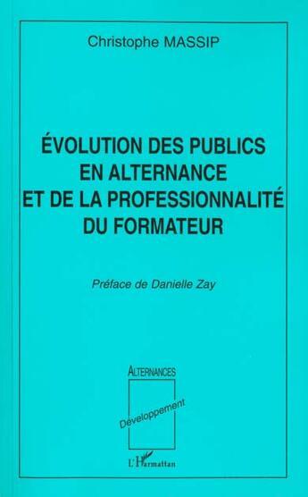 Couverture du livre « Evolution Des Publics En Alternance Et De La Professionnalite Du Formateur » de Christophe Massip aux éditions L'harmattan