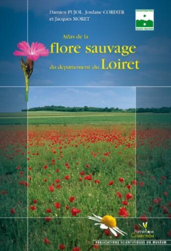 Couverture du livre « Atlas de la flore sauvage du département du Loiret » de Pujol/Cordier/M aux éditions Biotope