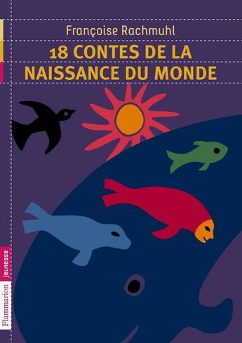 Couverture du livre « 18 contes de la naissance du monde » de Francoise Rachmuhl aux éditions Flammarion Jeunesse