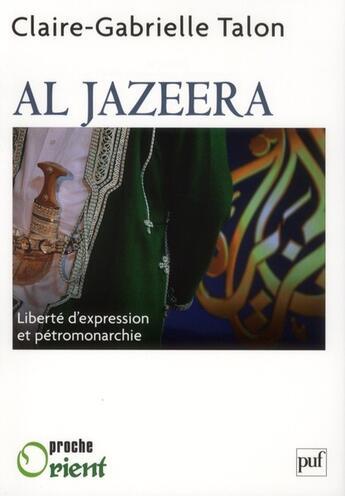 Couverture du livre « Al Jazeera ; de la liberté d'expression dans une pétromonarchie » de Claire Gabrielle Talon aux éditions Puf