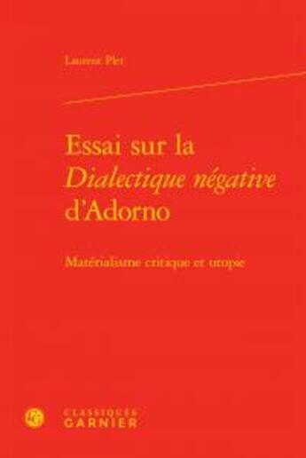 Couverture du livre « Essai sur la Dialectique négative d'Adorno ; matérialisme critique et utopie » de Laurent Plet aux éditions Classiques Garnier