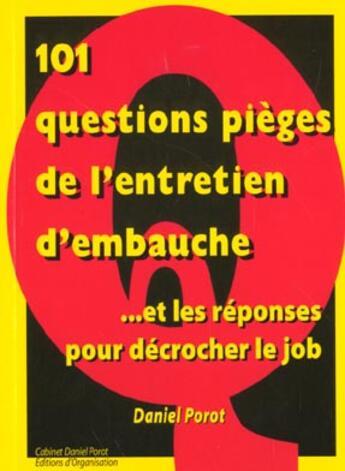 Couverture du livre « 101 Questions Pieges De L'Entretien D'Embauche Et Les Reponses Pour Decrocher Le Job » de D Porot aux éditions Porot Daniel