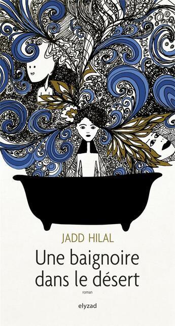 Couverture du livre « Une baignoire dans le desert » de Jadd Hilal aux éditions Elyzad