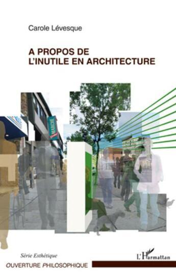 Couverture du livre « À propos de l'inutile en architecture » de Carole Levesque aux éditions Editions L'harmattan