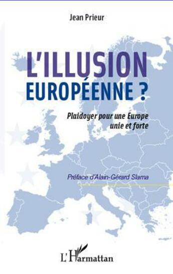 Couverture du livre « L'illusion européenne ? ; plaidoyer pour une Europe unie et forte » de Jean Prieur aux éditions L'harmattan
