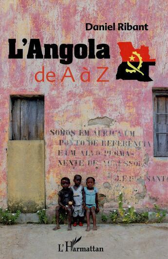 Couverture du livre « Angola de A à Z » de Daniel Ribant aux éditions Harmattan