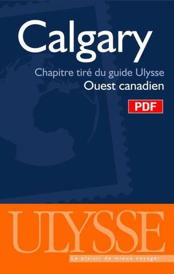 Couverture du livre « Calgary ; chapitres tirés du guide Ulysse « ouest canadien » » de Collectif aux éditions Ulysse