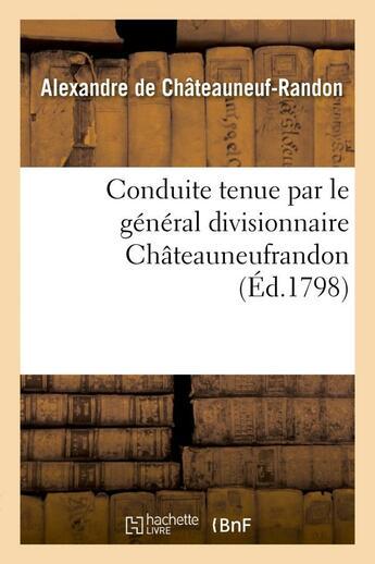 Couverture du livre « Conduite tenue par le general divisionnaire chateauneufrandon, relativement au bruit - repandu, sur » de Chateauneuf-Randon A aux éditions Hachette Bnf