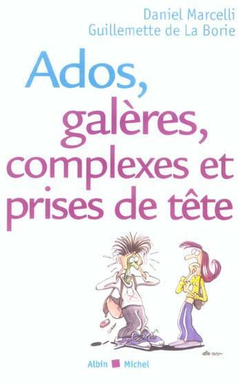 Couverture du livre « Ados, galeres, complexes et prises de tete » de Daniel Marcelli aux éditions Albin Michel