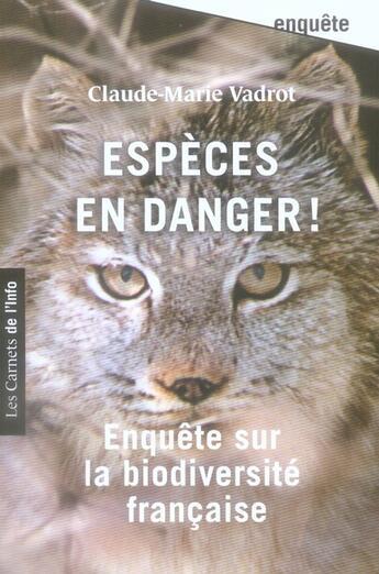 Couverture du livre « Espèces en danger ! enquête sur la biodiversité française » de Claude-Marie Vadrot aux éditions Carnets De L'info