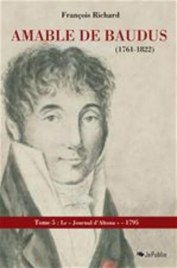 Couverture du livre « Amable de Baudus (1761-1822) - tome 5 : 1795 » de Francois Richard aux éditions Jepublie