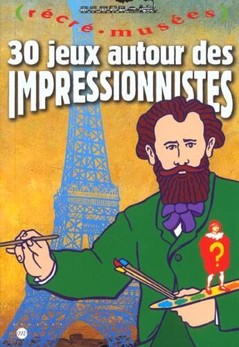 Couverture du livre « 30 jeux autour des impressionnistes » de Jack Garnier et Philippe Dupuis aux éditions Reunion Des Musees Nationaux