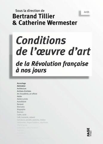 Couverture du livre « Conditions de l'oeuvre d'art de la révolution française à nos jours » de Catherine Wermester et Bertrand Tillier aux éditions Fage