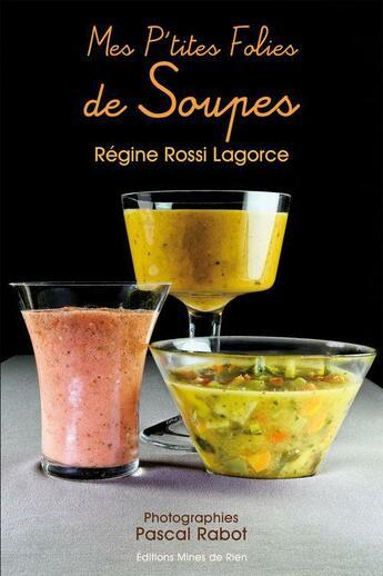 Couverture du livre « **Mes P'Tites Folies De Soupes » de Rossi Lagorce aux éditions Mines De Rien