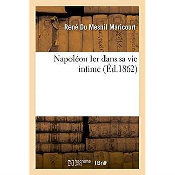 Couverture du livre « Napoleon ier dans sa vie intime » de Maricourt R D M. aux éditions Hachette Bnf