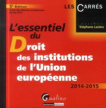 Couverture du livre « L'essentiel du droit des institutions de l'Union européenne » de Stephane Leclerc aux éditions Gualino