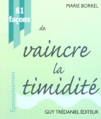 Couverture du livre « 81 Facons De Vaincre La Timidite » de Marie Borrel aux éditions Tredaniel