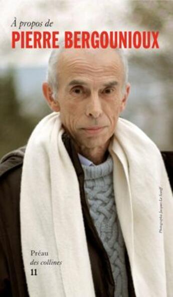 Couverture du livre « à propos de Pierre Bergounioux » de Pierre Bergounioux aux éditions Le Preau Des Collines