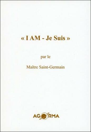 Couverture du livre « « i am - je suis » » de Saint-Germain aux éditions Agorma
