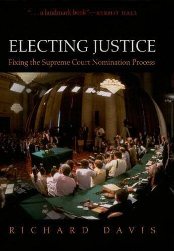 Couverture du livre « Electing Justice: Fixing the Supreme Court Nomination Process » de Richard Davis aux éditions Oxford University Press Usa